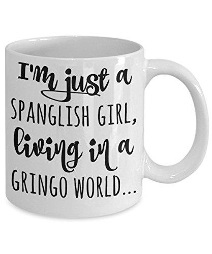 Spanglish coffee mug - I'm just a Spanglish girl, living in a Gringo world - funny gift for Latina, Chicana, Hispanic women and Spanglish speakers