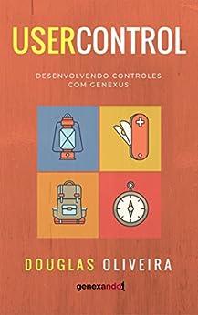User Control: Desenvolvendo controles com GeneXus por [Oliveira, Douglas]