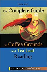 Complete Guide To Coffee And Tea Leaf Reading (Astrolog Complete Guides)