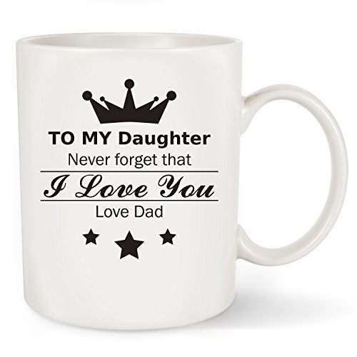 "Gift For Daughter, "" To My Daughter - Love Dad"" Coffee Mug To Daughter From Dad For Christmas, Xmas, Birthday, Wedding, Graduation For Her (To My Daughter-Loved Dad Mug)"