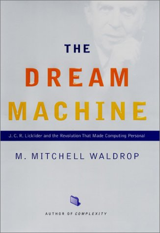 The Dream Machine: J.C.R. Licklider and the Revolution That Made Computing Personal by Viking