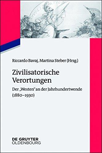 Zivilisatorische Verortungen: Der Westen an der Jahrhundertwende (1880–1930): Der Westen an der Jahrhundertwende (1880–1930) (Zeitgeschichte im Gespräch)