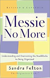 Messie No More: Understanding and Overcoming the Roadblocks to Being Organized