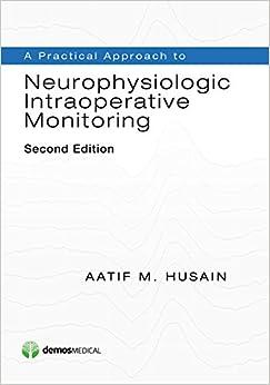 A Practical Approach To Neurophysiologic Intraoperative Monitoring por Aatif M. Husain epub