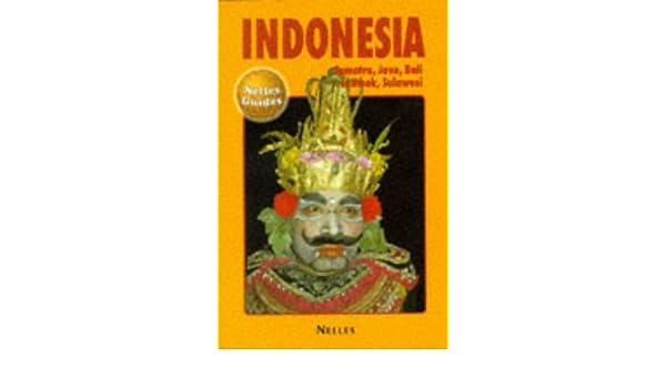 indonesia sumatra java bali lombok sulawesi nelles guide