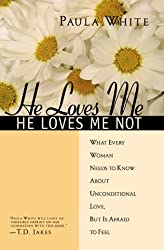 He Loves Me, He Loves Me Not: What Every Woman Needs to Know About Unconditional Love, but Is Afraid to Feel