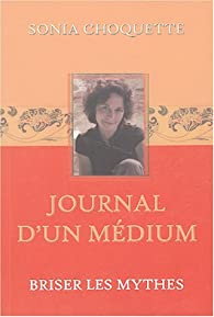Journal d'un médium : Briser les mythes par Sonia Choquette