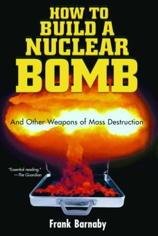 How to Build a Nuclear Bomb: And Other Weapons of Mass Destruction (Nation Books) pdf