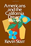 Americans and the California Dream, 1850-1915, Kevin Starr, 0195016440