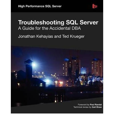 [(Troubleshooting SQL Server - A Guide for the Accidental DBA )] [Author: Jonathan Kehayias] [Sep-2011]