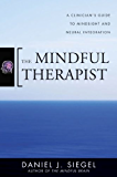 The Mindful Therapist: A Clinician's Guide to Mindsight and Neural Integration (Norton Series on Interpersonal…