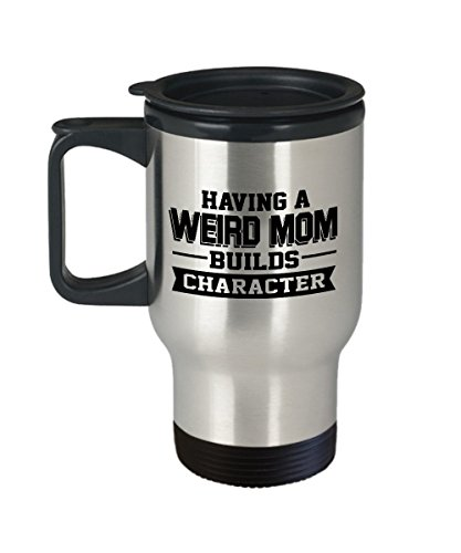 (Having A Weird Mom Builds Character, 14 oz Stainless Steel Travel Mugs, Mother Daughter Coffee Tea Cups, Mom Birthday Gift From Son, Best Mothers Day Gift Ever, Blessed Mum, Mama)