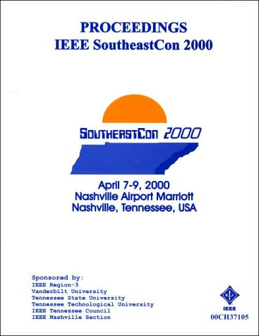 Proceedings of the IEEE Southeastcon 2000: April 7-9, 2000 Nashville Airport Marriott Nashville, Tennessee USA
