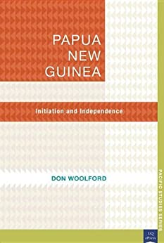Papua New Guinea: Initiation and Independence (Pacific Studies series)