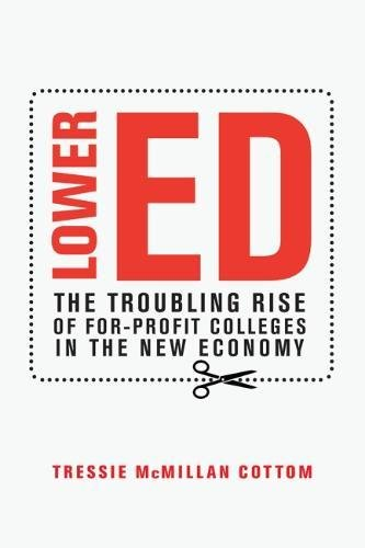 Lower Ed: The Troubling Rise of For-Profit Colleges in the New Economy cover