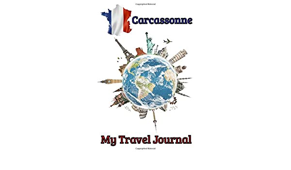 My Travel Journal Carcassonne: 6 x 9 Lined Journal, 126 pages | Journal Travel | Memory Book | A Mindful Journal Travel | A Gift for Everyone | Carcassonne |: Amazon.es: Editions, Love Travel Carcassonne: Libros en idiomas extranjeros