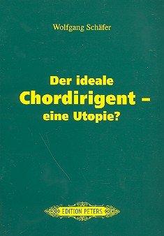 Der Ideale Chordirigent Eine Utopie