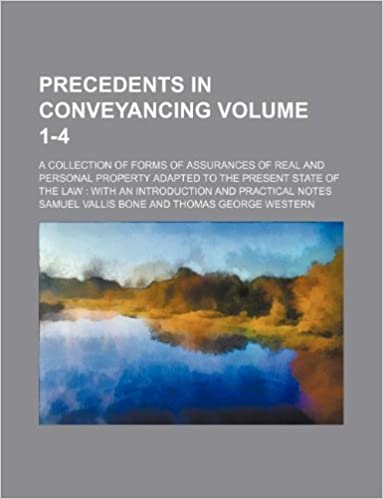 Precedents in conveyancing Volume 1-4; a collection of forms