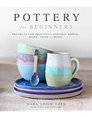 Pottery for Beginners: Projects for Beautiful Ceramic Bowls, Mugs, Vases and More