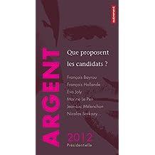 Argent : que proposent les candidats ?: François Bayrou, François Hollande, Eva Joly, Marine Le Pen, Jean-Luc Mélenchon, Nicolas Sarkozy