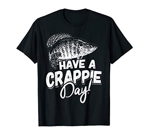 Have a Crappie Day - Funny Fishing T-Shirt for Anglers