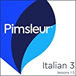 Italian Level 3 Lessons 1-5: Learn to Speak and Understand Italian with Pimsleur Language Programs |  Pimsleur