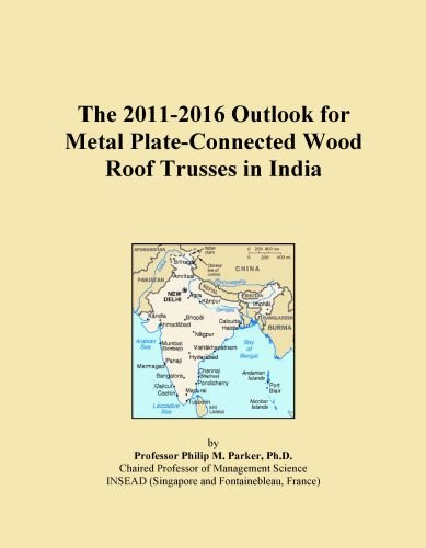 Wood Roof Trusses - The 2011-2016 Outlook for Metal Plate-Connected Wood Roof Trusses in India