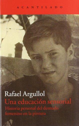 Descargar Libro Una Educación Sensorial: Historia Personal Del Desnudo Femenino En La Pintura Rafael Argullol Murgadas