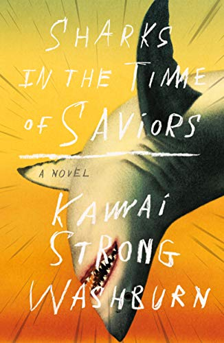 Sharks in the Time of Saviors: A Novel Kindle Edition by Strong Washburn
