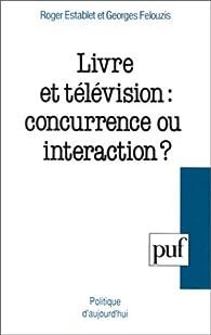 Livre et télévision : concurrence ou interaction ? par Georges Felouzis