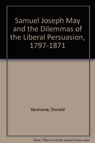 Books : Samuel Joseph May and the Dilemmas of the Liberal Persuasion, 1797-1871
