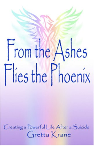 From the Ashes Flies the Phoenix: Creating a Powerful Life After a Suicide by Brand: Inspiring Enterprises