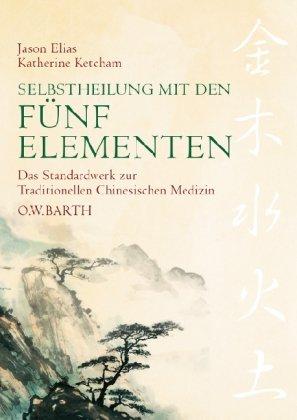 selbstheilung-mit-den-fnf-elementen-traditionelle-chinesische-medizin-das-standardwerk-der-chinesischen-heilkunde