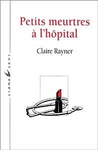 Petits meurtres a l'hôpital par Claire Rayner