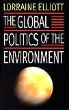 The Global Politics of the Environment, Lorraine M. Elliott, 0814721648