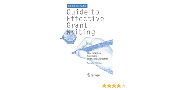 guide to effective grant writing how to write a successful nih  guide to effective grant writing how to write a successful nih grant  application nd ed  edition