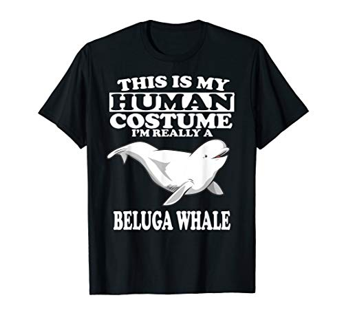 This Is My Human Costume I'm Really A Beluga Whale Gift -