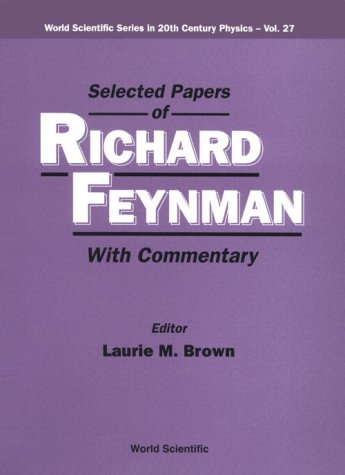 Selected Papers of Richard Feynman: With Commentary (World Scientific Series in 20th Century Physics)