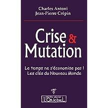 Crise et mutation: Le temps ne s'économise pas. Les clés du Nouveau Monde (French Edition)