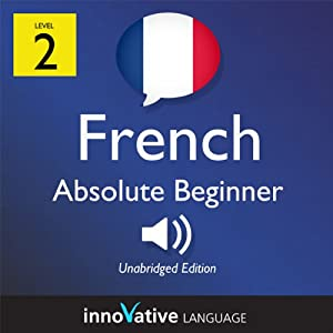 Learn French with Innovative Language's Proven Language System - Level 2: Absolute Beginner French Audiobook