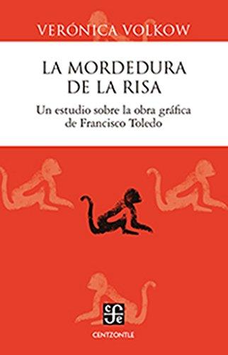Descargar Libro La Mordedura De La Risa. Un Estudio Sobre La Obra Grafica De Francisco Toledo Veronica Volkow