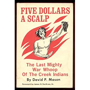 Five Dollars a Scalp, the Last War Whoop of the Creek Indians David P. Mason