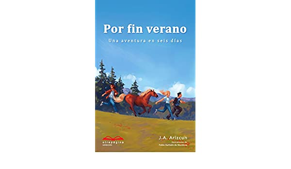 Amazon.com: Por fin verano: Una aventura en seis días (Spanish Edition) eBook: J. A. Arizcun: Kindle Store