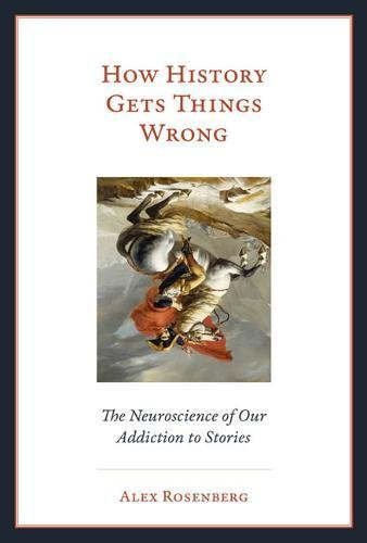 How History Gets Things Wrong: The Neuroscience of our Addiction to Stories (The MIT Press)