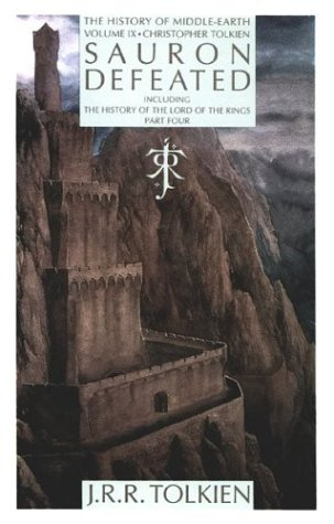 Sauron Defeated: The End of the Third Age: The History of the Lord of the Rings, part four (History of Middle-earth)