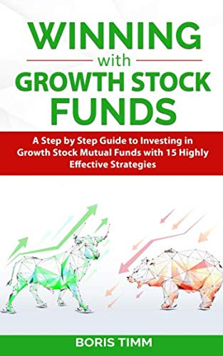 4178VFJjhJL - Winning with Growth Stock Funds: A Step by Step Guide to Investing in Growth Stock Mutual Funds with 15 Highly Effective Strategies