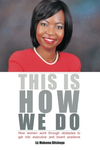 This Is How We Do: How Women Work Through Obstacles to Get Into Executive and Board Positions