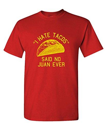 The Goozler I Hate Tacos Said No Juan Ever - Funny - Mens Cotton T-Shirt, M, (Hate Red T-shirt)