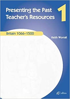 Presenting the Past 1 - Teacher's Resources: Britain 1066-1500