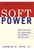 Soft Power: The Means To Success In World Politics (English Edition)